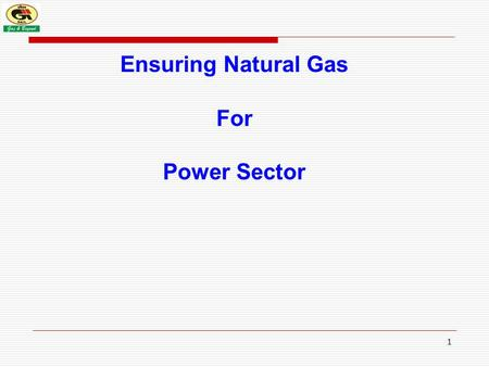 1 Ensuring Natural Gas For Power Sector. 2 PRESENTATION FLOW GAIL : A BRIEF PROFILE CURRENT ENERGY SCENARIO IN INDIA POWER SECTOR SNAPSHOT NATURAL GAS.