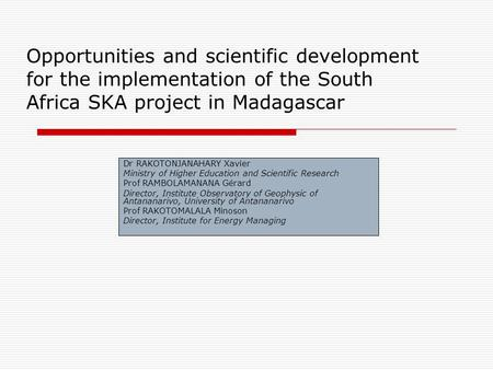 Opportunities and scientific development for the implementation of the South Africa SKA project in Madagascar Dr RAKOTONJANAHARY Xavier Ministry of Higher.
