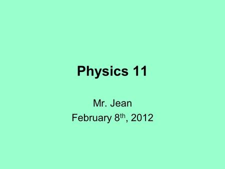 Physics 11 Mr. Jean February 8 th, 2012. The plan: Video clip of the day Unit conversions Formula Lab Write up Ranger Labs.