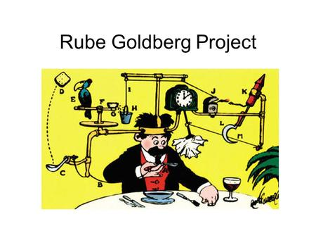 Rube Goldberg Project.