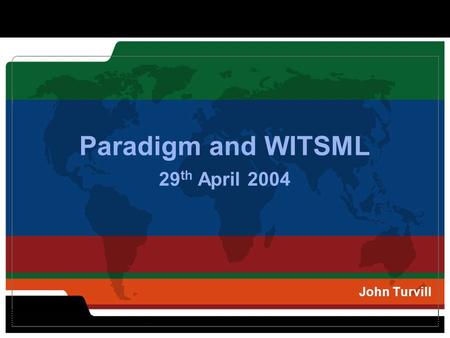 Paradigm and WITSML 29 th April 2004 John Turvill.