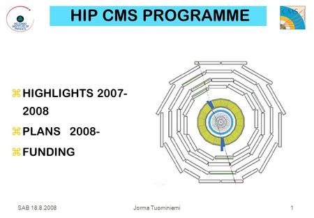 SAB 18.8.2008 Jorma Tuominiemi 1 HIP CMS PROGRAMME  HIGHLIGHTS 2007- 2008  PLANS 2008-  FUNDING.