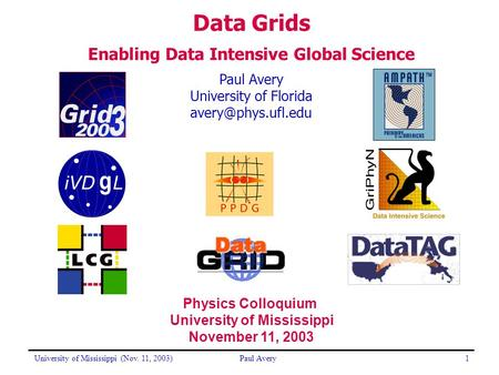 University of Mississippi (Nov. 11, 2003)Paul Avery1 University of Florida Data <strong>Grids</strong> Enabling Data Intensive Global Science Physics.