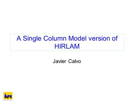 A Single Column Model version of HIRLAM Javier Calvo.
