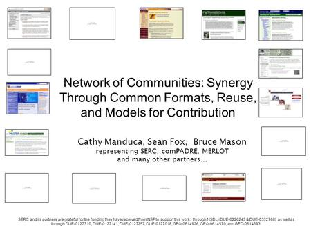 Network of Communities: Synergy Through Common Formats, Reuse, and Models for Contribution Cathy Manduca, Sean Fox, Bruce Mason representing SERC, comPADRE,