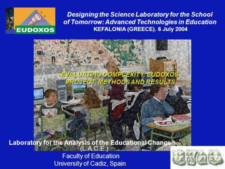 Designing the Science Laboratory for the School of Tomorrow: Advanced Technologies in Education KEFALONIA (GREECE). 6 July 2004 EVALUATING COMPLEXITY: