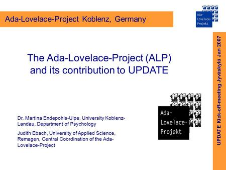 UPDATE Kick-off-meeting Jyväskylä Jan 2007 Ada-Lovelace-Project Koblenz, Germany The Ada-Lovelace-Project (ALP) and its contribution to UPDATE Dr. Martina.