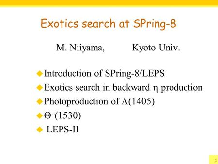 Exotics search at SPring-8 M. Niiyama, Kyoto Univ.  Introduction of SPring-8/LEPS  Exotics search in backward  production  Photoproduction of  (1405)