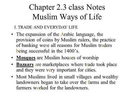 Chapter 2.3 class Notes Muslim Ways of Life The expansion of the Arabic language, the provision of coins by Muslim rulers, the practice of banking were.