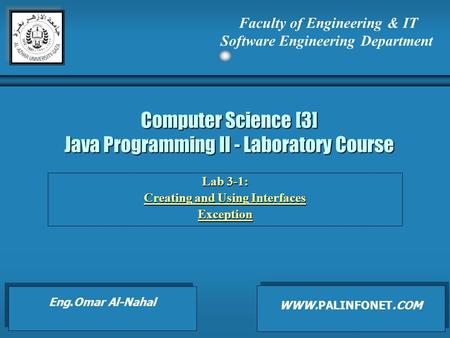 Computer Science [3] Java Programming II - Laboratory Course Lab 3-1: Creating and Using Interfaces Exception Faculty of Engineering & IT Software Engineering.