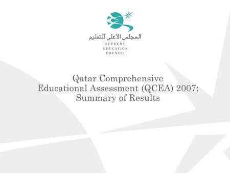 Qatar Comprehensive Educational Assessment (QCEA) 2007: Summary of Results.