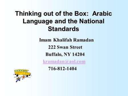 Thinking out of the Box: Arabic Language and the National Standards Imam Khalifah Ramadan 222 Swan Street Buffalo, NY 14204 716-812-1404.