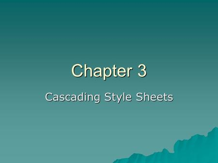 Chapter 3 Cascading Style Sheets. 2 3.1 Introduction  The CSS1 specification was developed in 1996  CSS2 was released in 1998  CSS3 is on its way 