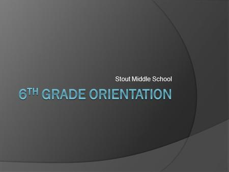 Stout Middle School 6th Grade Orientation.