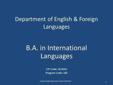 Department of English & Foreign Languages B.A. in International Languages CIP Code: 16.0101 Program Code: 185 1 Program Quality Improvement Report 2010-2011.