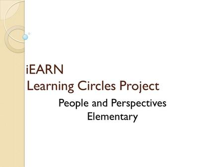 IEARN Learning Circles Project People and Perspectives Elementary.