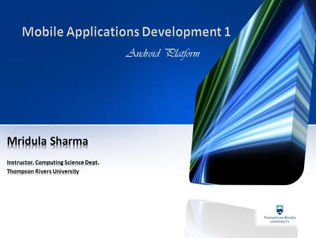 Android Platform. Course Instructor Yourself? Lectures, Labs, Text-Book Moodle Course Syllabus Online Resources Assessment Deadlines Code of professional.