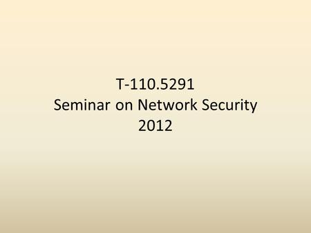 T-110.5291 Seminar on Network Security 2012. Today's agenda 1.Overview and organization 2.English support 3.Course theme 4.Project topics 5.Timetable.