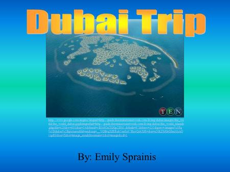 By: Emily Sprainis  rld/the_world_dubai.jpg&imgrefurl=http://guide.theemiratesnetwork.com/living/dubai/the_world_islands.php&h=429&w=600&sz=54&tbnid=vB1t6OaT