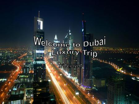 Since you have picked our luxury trip, we will stop at no expense to ensure you have the best experience in our wonderful country, Dubai. Burj Al Arab.