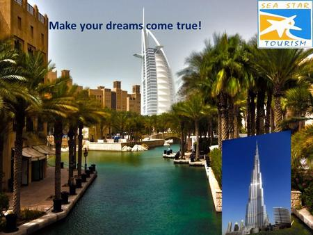 "Make your dreams come true!. ""Sea Star Tourism"" company is well-know in the market of in-bound and out-bound tourism in UAE. ""Sea Star Tourism"" is notable."