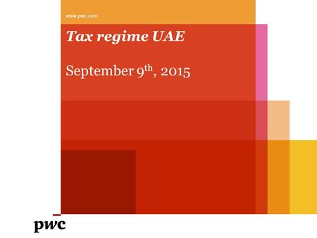 Tax regime UAE September 9 th, 2015 www.pwc.com. PwC Agenda 1.Corporate income tax 2.Withholding taxes 3.Transfer Pricing 4.Value Added Tax (VAT) 5.Customs.