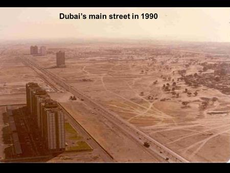 Dubai's main street in 1990. The same street in 2003.