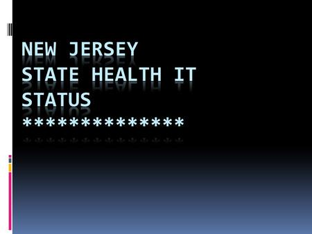 The New Jersey Health Information Technology Act NJ HITC and Office for e-HIT by June 2010 must Deliver Report and make Recommendations to Governor and.