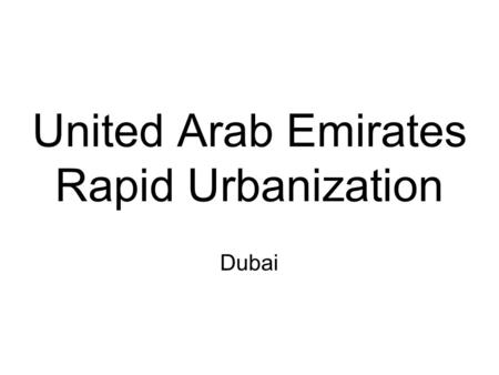 United Arab Emirates Rapid Urbanization Dubai.