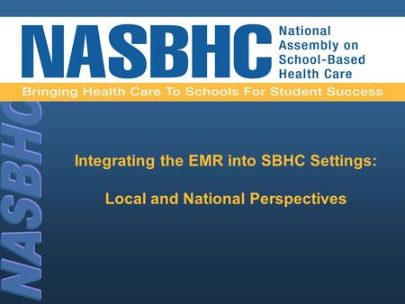 Integrating the EMR into SBHC Settings: Local and National Perspectives.