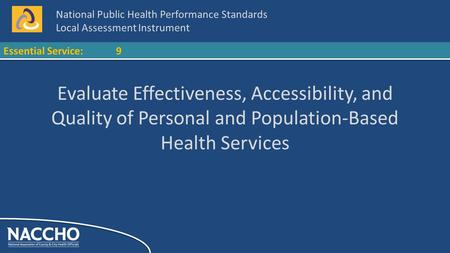 National Public Health Performance Standards Local Assessment Instrument Essential Service:9 Evaluate Effectiveness, Accessibility, and Quality of Personal.