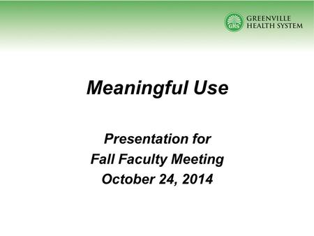 Meaningful Use Presentation for Fall Faculty Meeting October 24, 2014.