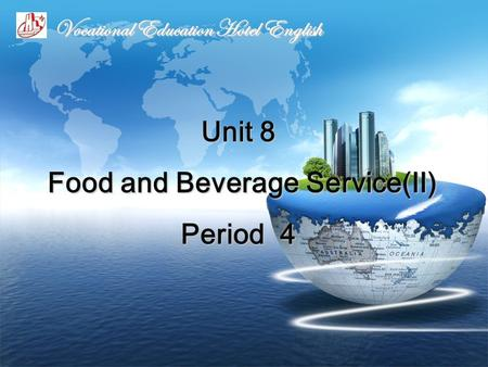 Unit 8 Food and Beverage Service(Ⅱ) Period 4 Vocational Education Hotel English.
