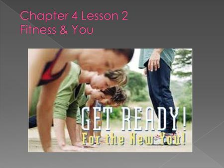  By the end of this lesson you will be able to: › Identify & describe the 5 areas of health-related fitness. › Examine the relationship among body composition,