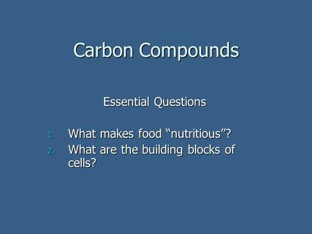 "Carbon Compounds Essential Questions What makes food ""nutritious""?"
