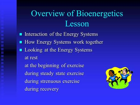Overview of Bioenergetics Lesson Interaction of the Energy Systems Interaction of the Energy Systems How Energy Systems work together How Energy Systems.