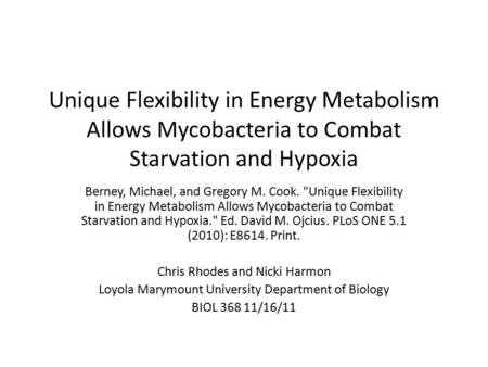 Unique Flexibility in Energy Metabolism Allows Mycobacteria to Combat Starvation and Hypoxia Berney, Michael, and Gregory M. Cook. Unique Flexibility.