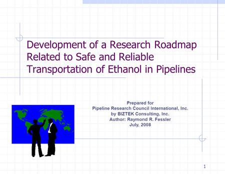 Development of a Research Roadmap Related to Safe and Reliable Transportation of Ethanol in Pipelines Prepared for Pipeline Research Council International,