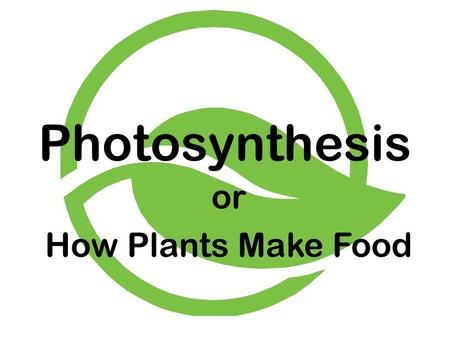 Photosynthesis or How Plants Make Food. Energy from the Sun is necessary to begin the process. Besides green plants, some algae and some bacteria can.