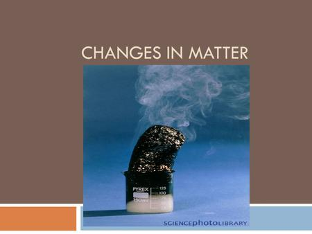 CHANGES IN MATTER. Physical Change:  Is any change that alters the form or appearance of matter but does not make any substance in the matter into a.