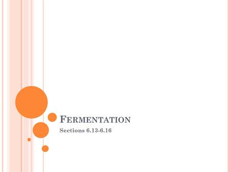F ERMENTATION Sections 6.13-6.16. F ERMENTATION - ANAEROBIC RESPIRATION There are two types Alcoholic fermentation-carried out by yeast Glucose is used.