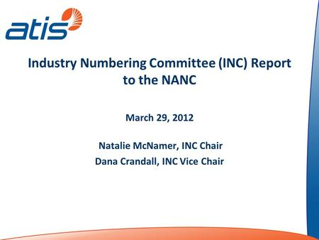 Industry Numbering Committee (INC) Report to the NANC March 29, 2012 Natalie McNamer, INC Chair Dana Crandall, INC Vice Chair.