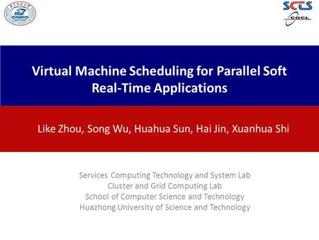 Virtual Machine Scheduling for Parallel Soft Real-Time Applications Like Zhou, Song Wu, Huahua Sun, Hai Jin, Xuanhua Shi Services Computing Technology.