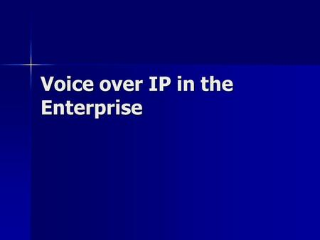 Voice over IP in the Enterprise. What is VOIP? The use of data networks to carry voice without a loss of sound quality The use of data networks to carry.