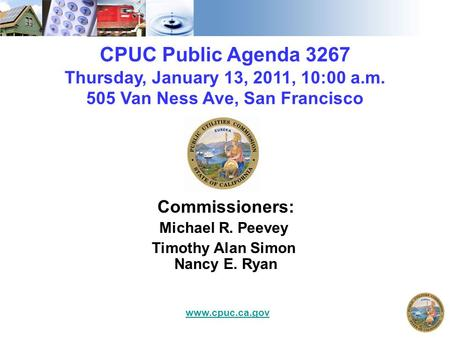 CPUC Public Agenda 3267 Thursday, January 13, 2011, 10:00 a.m. 505 Van Ness Ave, San Francisco Commissioners: Michael R. Peevey Timothy Alan Simon Nancy.
