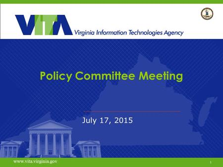 1 www.vita.virginia.gov Policy Committee Meeting July 17, 2015 www.vita.virginia.gov 1.
