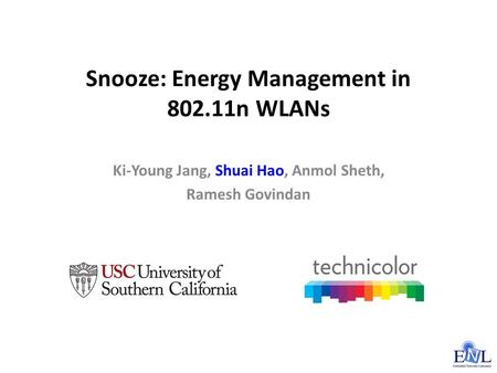 Snooze: Energy Management in 802.11n WLANs Ki-Young Jang, Shuai Hao, Anmol Sheth, Ramesh Govindan.