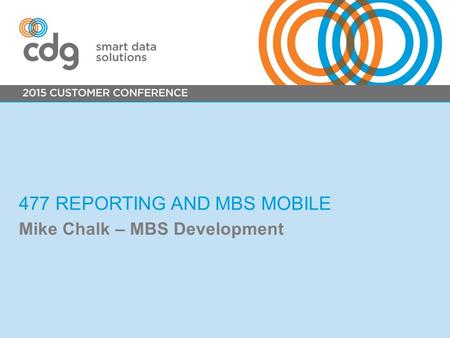 477 REPORTING AND MBS MOBILE Mike Chalk – MBS Development.