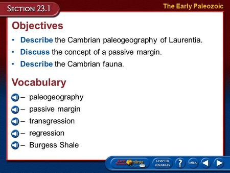 Objectives Describe the Cambrian paleogeography of Laurentia. The Early Paleozoic Discuss the concept of a passive margin. Describe the Cambrian fauna.