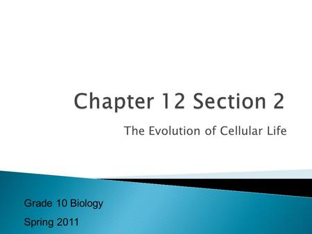 The Evolution of Cellular Life Grade 10 Biology Spring 2011.